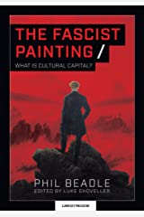The Fascist Painting: What is Cultural Capital? Kindle Edition