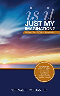 Is It Just My Imagination? : Utilizing Your God-Given Imagination