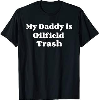 My Daddy is Oilfield Trash Shirt - Roughneck Driller O&G Rig