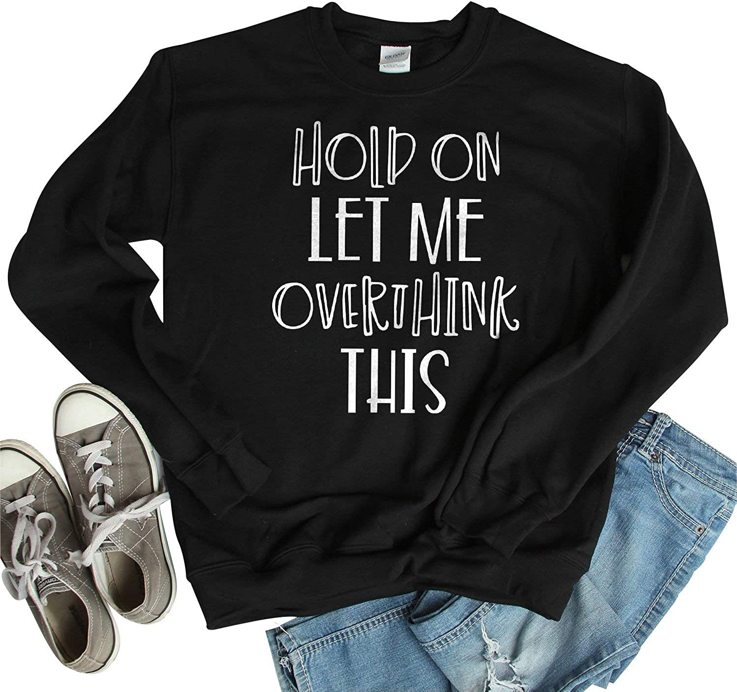 Hold Max 68% OFF On Let Me Fixed price for sale Overthink Sweatshirt Crewneck Unisex Casua This