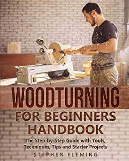 Woodturning for Beginners Handbook: The Step-by-Step Guide with Tools, Techniques, Tips and Starter Projects