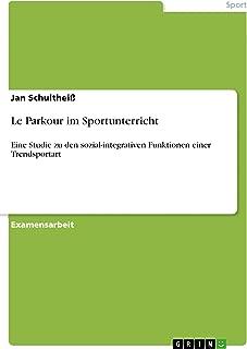 Le Parkour im Sportunterricht: Eine Studie zu den sozial-integrativen Funktionen einer Trendsportart (German Edition)
