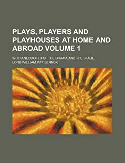Plays, Players and Playhouses at Home and Abroad; With Anecdotes of the Drama and the Stage Volume 1