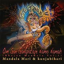 Om Gan Ganapataye Namo Namah: Bhajan Mandala, Vol. 1