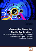 Generative Music for Media Applications: An Evaluation of Algorithmic Composition Strategies to Enhance the Media Production Process