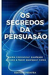 Os Segredos da Persuasão: Como convencer qualquer pessoa a fazer qualquer coisa eBook Kindle