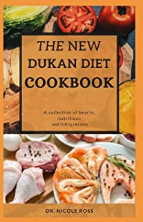 THE NEW DUKAN DIET COOKBOOK: Hearty, filling and nutritious diet recipes and meal plans for weight loss and healthy living.