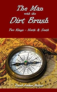 The Man with the Dirt Brush: Two Kings - North and South