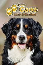 Il mio cane Libro della salute: Bovaro del Bernese | 109 Pagine | Dimensioni 15cm x 23cm A5 | Quaderno da compilare per le vaccinazioni, visite ... i proprietari di cani | Libretto | Taccuino
