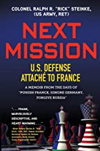 """Next Mission: U.S. Defense Attaché to France. A memoir from the days of """"Punish France, Ignore Germany, Forgive Russia"""""""