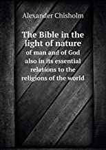 The Bible in the Light of Nature of Man and of God Also in Its Essential Relations to the Religions of the World