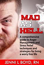Mad As Hell - Stress Management, Anger Management and Other Relaxation Techniques: A comprehensive guide to Anger Management and Stress Relief techniques ... and Emotions, Stress and Anger Management)