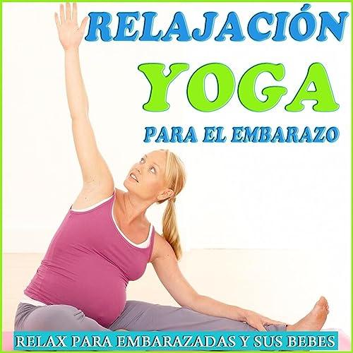 Relajación Yoga Para el Embarazo. Relax Para Embarazadas y ...