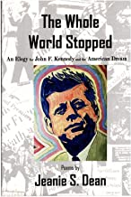 The Whole World Stopped: An Elegy for John F. Kennedy and the American Dream