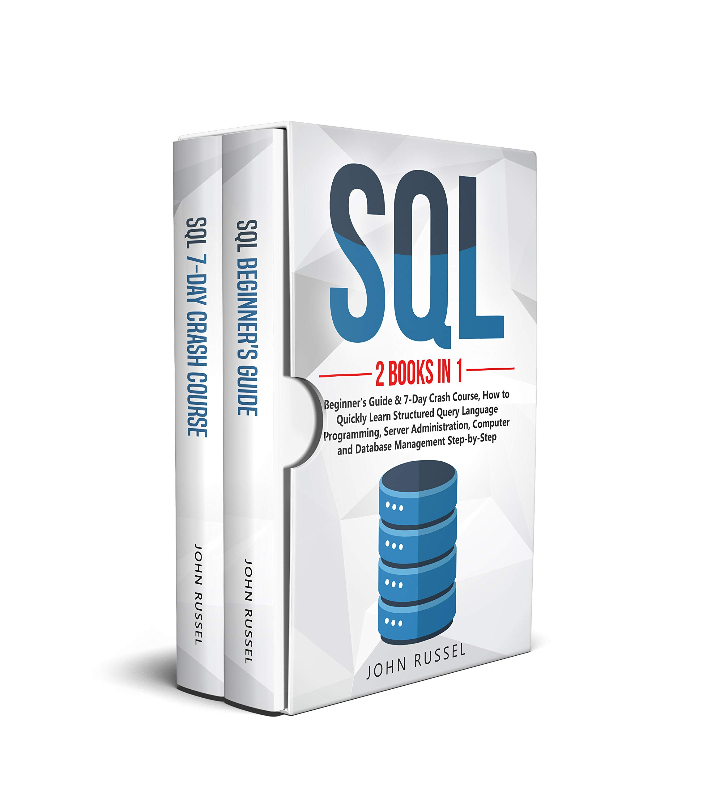 SQL: 2 Books in 1: Beginner's Guide & 7-Day Crash Course, How to Quickly Learn Structured Query Language Programming, Server Administration, Computer and Database Management Step-by-Step