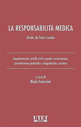 La responsabilità medica: Inquadramento, profili civili e penali, assicurazione, procedimento giudiziale e stragiudiziale, casistica