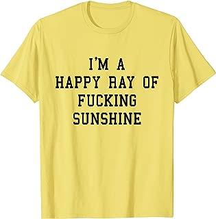 I'm A Happy Ray Of Fucking Sunshine T shirt Tee Black Font