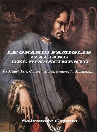 LE GRANDI FAMIGLIE ITALIANE DEL RINASCIMENTO: De ´Medici, Este, Gonzaga, Sforza, Bentivoglio, Malatesta....