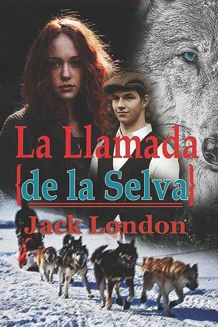 La Llamada de la Selva Jack London: Con original ilustrado (The Call Of The Wild Spanish Edition with Classics Illustrated)