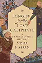 Longing for the Lost Caliphate: A Transregional History