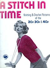 A Stitch in Time: Knitting and Crochet Patterns of the 1920s, 1930s & 1940s (Chilton's Creative Crafts Series)