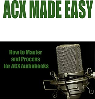 ACX Made Easy: How to Master and Process for ACX Audiobooks