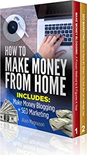 How To Make Money From Home: 2 Manuscripts - Make Money Blogging: A Proven Method to 6 Figures A Year + SEO Marketing: How to Rank #1 When You Are Just an Average Joe