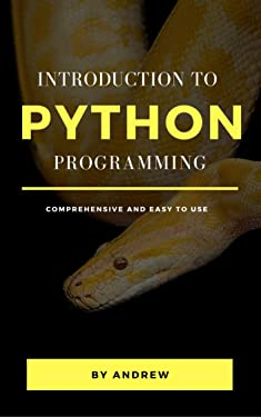 Introduction to Python Programming: Beginner to Advanced, Practical Guide, Tips and Tricks, Easy and Comprehensive