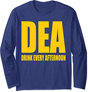 DEA - Drink Every Afternoon Funny Drinking Parody Gift Long Sleeve T-Shirt