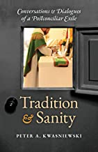 Tradition and Sanity: Conversations & Dialogues of a Postconciliar Exile