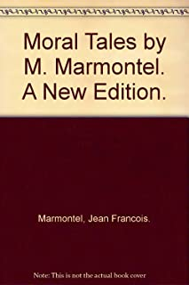 Moral Tales by M. Marmontel. A New Edition.