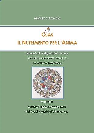 Ojas - Il Nutrimento per lAnima Vol.II: Manuale di Intelligenza Alimentare - Applicazione della teoria dei Dodici Archetipi allalimentazione