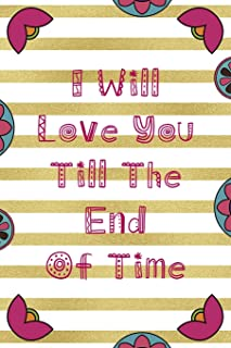 I Will Love You Till The End Of Time: Day Of The Death Notebook Journal Composition Blank Lined Diary Notepad 120 Pages Pa...