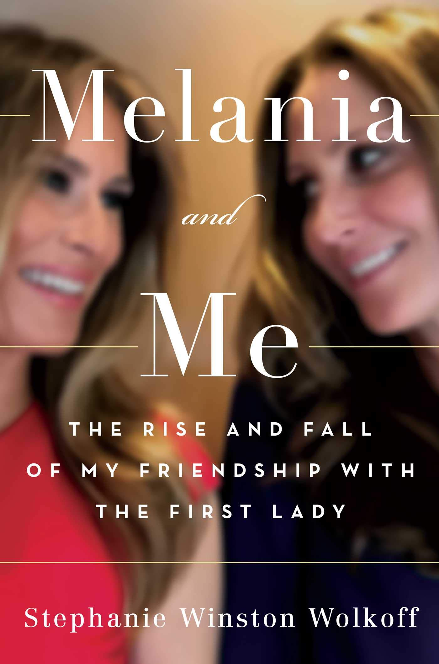 Image OfMelania And Me: The Rise And Fall Of My Friendship With The First Lady