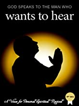 God Speaks to the Man Who Wants to Hear (A voice for personal spiritual revival Book 1)
