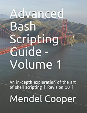 Advanced Bash Scripting Guide - Volume 1: An in-depth exploration of the art of shell scripting ( Revision 10 )