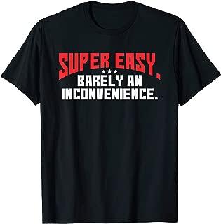 Super Easy Barely An Inconvenience Shirt | Rant T-Shirt