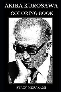 Akira Kurosawa Coloring Book: Legendary Seven Samurai and Rashomon Director, Academy Award Winner and Most Influential Movie Mastermind Inspired Adult Coloring Book (Akira Kurosawa Books)