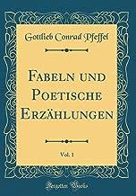 Fabeln und Poetische Erzählungen, Vol. 1 (Classic Reprint) (German Edition)