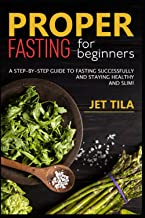 Proper fasting for beginners: A step-by-step guide to fasting successfully and staying healthy and slim!