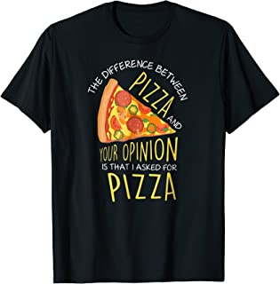 The Difference Between Pizza And Your Opinion Funny T-Shirt