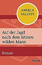 Auf der Jagd nach dem letzten wilden Mann: Roman (German Edition)