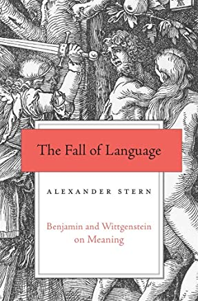 The Fall of Language: Benjamin and Wittgenstein on Meaning