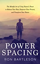 Power Spacing: The Mindful Art of Using Nature's Power to Release Your Past, Empower Your Present, and Transform Your Future (English Edition)