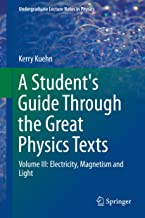 A Student's Guide Through the Great Physics Texts: Volume III: Electricity, Magnetism and Light (Undergraduate Lecture Notes in Physics)