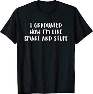I Graduated Now Im Like Smart And Stuff Funny Grad T Shirt