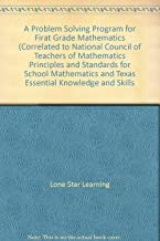 A Problem Solving Program for Firat Grade Mathematics (Correlated to National Council of Teachers of Mathematics Principles and Standards for School Mathematics and Texas Essential Knowledge and Skills