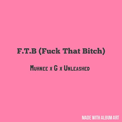 F T B Fuck That Bitch (feat  Muhnee & G) [Explicit] by
