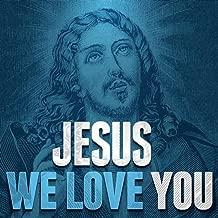Jesus - We Love You