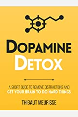 Dopamine Detox : A Short Guide to Remove Distractions and Get Your Brain to Do Hard Things (Productivity Series Book 1) (English Edition) eBook Kindle